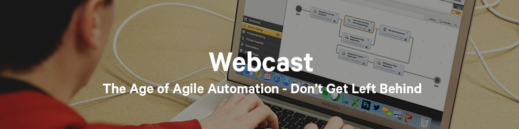 Webcast: The Age of Agile Automation - Don't Get Left Behind